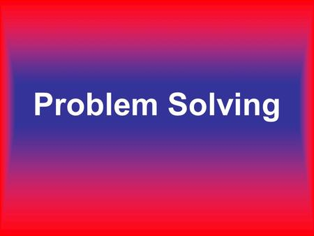 "Problem Solving. Problem Solving is finding ways to make ""wise"" choices and create a win-win situations in life. There are no mistakes in life, only opportunities."