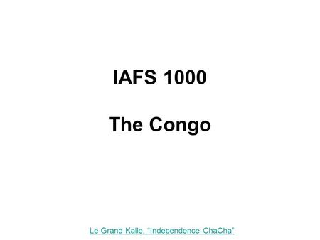 "IAFS 1000 The Congo Le Grand Kalle, ""Independence ChaCha"""