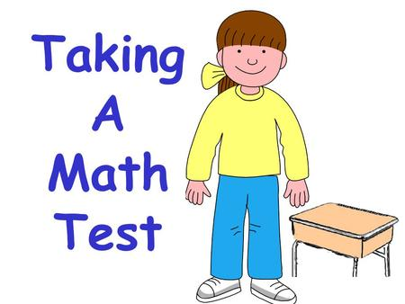 Taking A Math Test. I love math ! It is my favorite subject in school. I always do well in math.