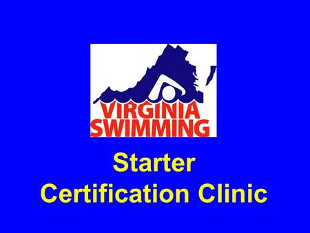 Starter Certification Clinic. Philosophy The primary responsibility of the starter is to ensure that all swimmers receive a fair start The starter does.