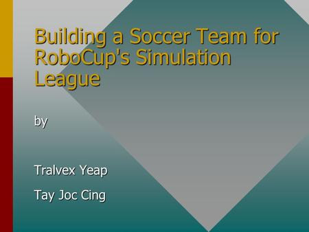 Building a Soccer Team for RoboCup's Simulation League by Tralvex Yeap Tay Joc Cing.