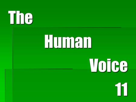 TheHumanVoice11. The Human Voice  MESSAGES are:  Packages of information  Can be:  Verbal  Non-verbal We've discussed NONVERBAL messages and now.