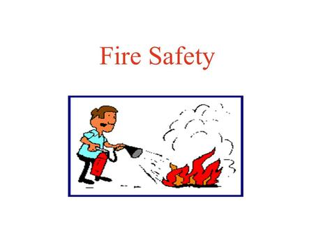 "Fire Safety The ""Fire Triangle"" identifies the three components of any fire: –Fuel paper, wood, flammable gas, energized electrical equipment, etc..."