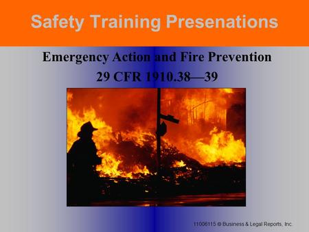 11006115  Business & Legal Reports, Inc. Emergency Action and Fire Prevention 29 CFR 1910.38—39 Safety Training Presenations.
