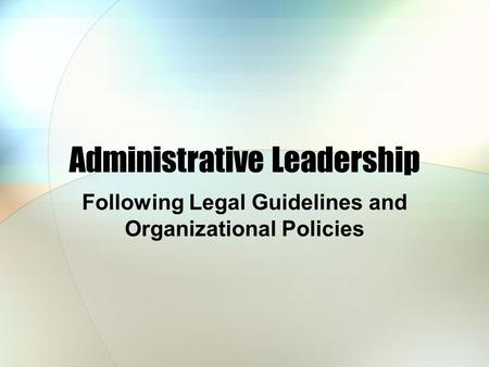 Administrative Leadership Following Legal Guidelines and Organizational Policies.