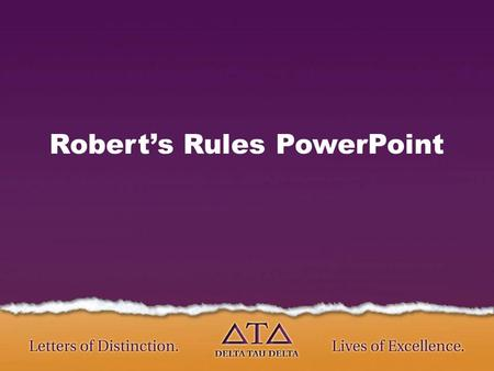Robert's Rules PowerPoint. Conducting an Effective Chapter Meeting Using Robert's Rules to Maintain Order and Get Stuff Done.