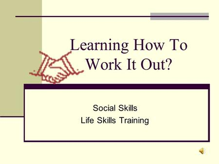 Learning How To Work It Out? Social Skills Life Skills Training.
