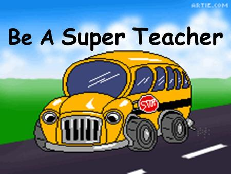 Be A Super Teacher Here will be the students reaction when the bell rings after you have mastered these points of instruction.