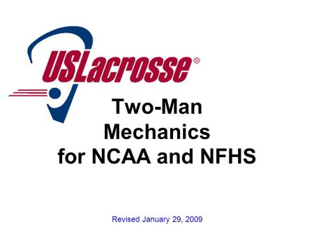 1 Revised January 29, 2009 Two-Man Mechanics for NCAA and NFHS.