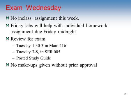 Exam Wednesday No inclass assignment this week. Friday labs will help with individual homework assignment due Friday midnight Review for exam –Tuesday.
