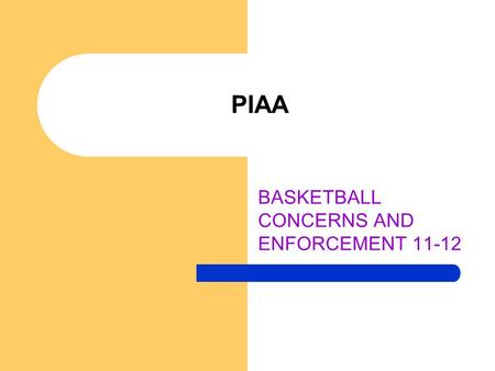 PIAA BASKETBALL CONCERNS AND ENFORCEMENT 11-12. ILLEGAL EQUIPMENT A player may not participate with any illegal equipment. The player shall be removed.