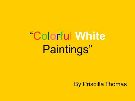 """Colorful White Paintings"" By Priscilla Thomas. Writing as Art Writing is like painting a picture using words."
