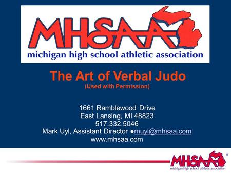 The Art of Verbal Judo (Used with Permission)‏ 1661 Ramblewood Drive East Lansing, MI 48823 517.332.5046 Mark Uyl, Assistant Director