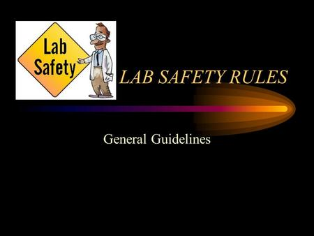 LAB SAFETY RULES                                                                                     General Guidelines.