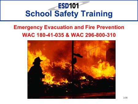 1/05 Emergency Evacuation and Fire Prevention WAC 180-41-035 & WAC 296-800-310 School Safety Training.