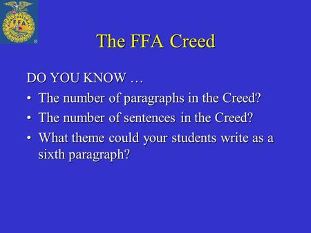 The FFA Creed DO YOU KNOW … The number of paragraphs in the Creed?The number of paragraphs in the Creed? The number of sentences in the Creed?The number.