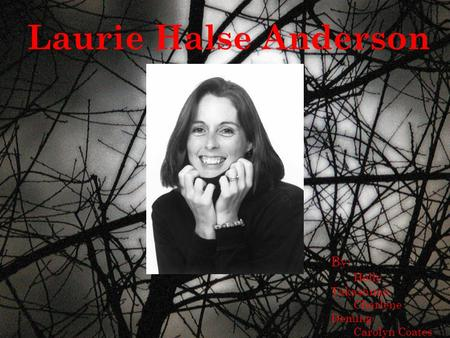 LAURIE HALSE ANDERSON Laurie Halse Anderson By: Holly Takashima Charlene Deming Carolyn Coates.