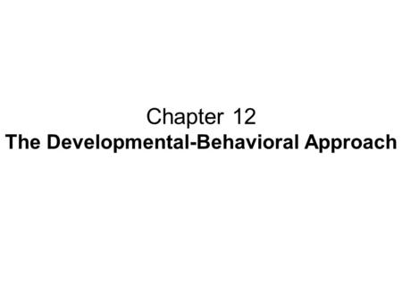 Chapter 12 The Developmental-Behavioral Approach