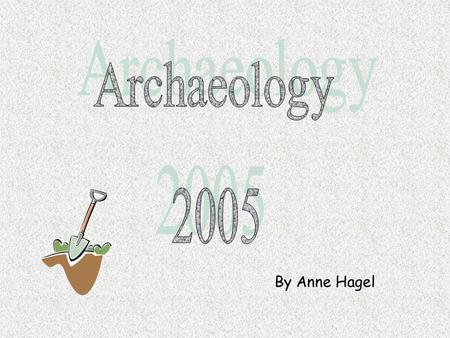 By Anne Hagel. What is archaeology? The scientific study of the physical evidence of past human societies recovered through the excavation. Archaeologists.