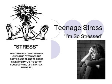 "Teenage Stress ""I'm So Stressed"" 40% !!!!!!!! of ALL Teenagers say they experience mild or severe stress in their life It's how they handle the stress."