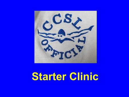 "Starter Clinic. Philosophy The primary responsibility of the starter is to ensure that all swimmers receive a fair start The starter does not ""command"""