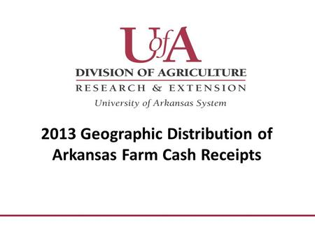 2013 Geographic Distribution of Arkansas Farm Cash Receipts.