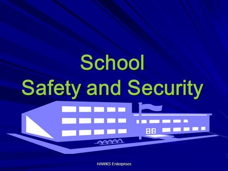 School Safety and Security HAWKS Enterprises. Objectives School safety and security issues Factors affecting school safety Key components of school safety.
