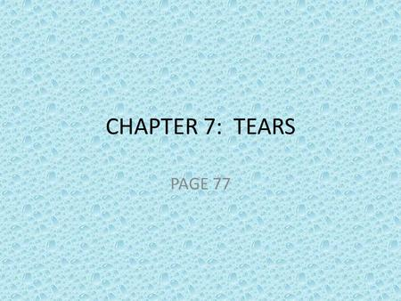 CHAPTER 7: TEARS PAGE 77. Look at the picture. Do you think these statements are TRUE or FALSE. Write your answers down. Tears are important for keeping.