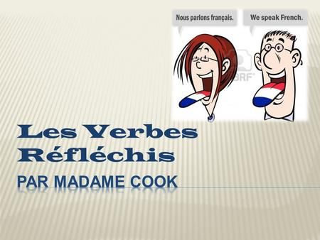 Les Verbes Réfléchis. A reflexive verb is a verb whose object and subject are the same.