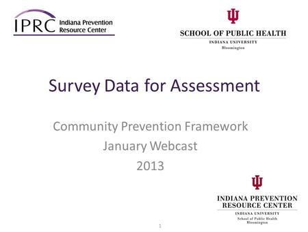 Survey Data for Assessment Community Prevention Framework January Webcast 2013 1.