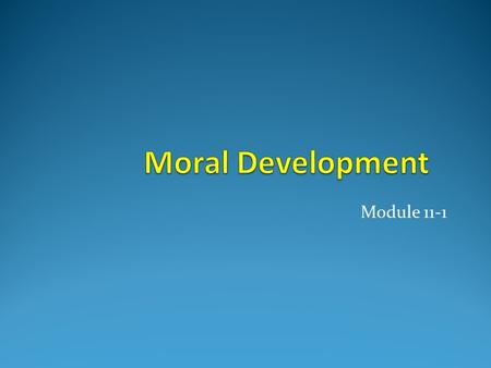 Module 11-1. What is moral development? Changes in thoughts, feelings and behaviors regarding standards of right and wrong Intrapersonal Interpersonal.