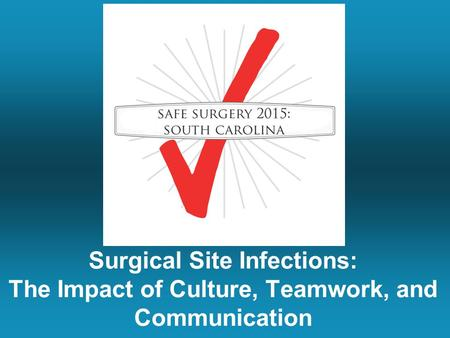 Surgical Site Infections: The Impact of Culture, Teamwork, and Communication.