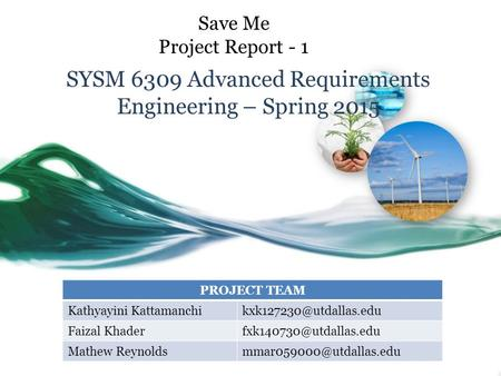 Save Me Project Report - 1 SYSM 6309 Advanced Requirements Engineering – Spring 2015 PROJECT TEAM Kathyayini Faizal