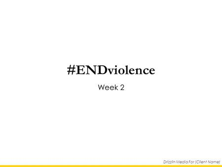 Drizzlin Media For (Client Name) #ENDviolence Week 2.