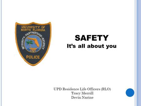 SAFETY It's all about you UPD Residence Life Officers (RLO) Tracy Merrill Devin Narine.
