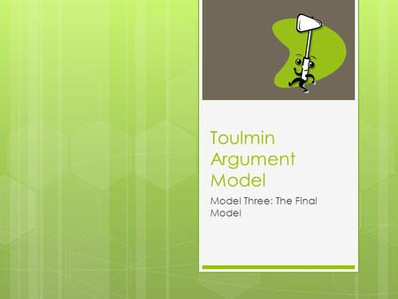 Toulmin Argument Model Model Three: The Final Model.