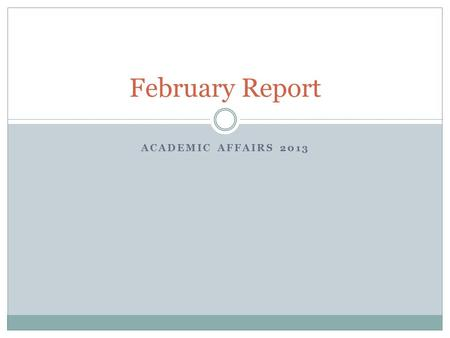 ACADEMIC AFFAIRS 2013 February Report. Our Progress.