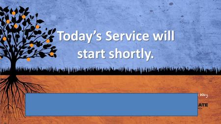 Today's Service will start shortly.. Service 1 will start in.