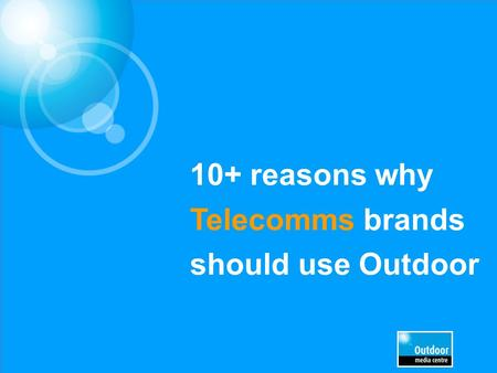 10+ reasons why Telecomms brands should use Outdoor.