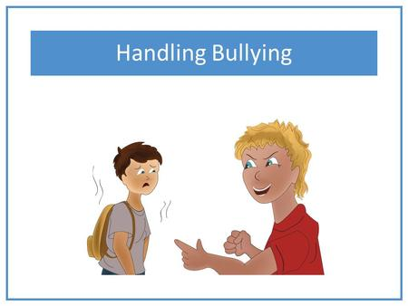 Handling Bullying Please visit http://office.microsoft.com/en-us/HA104047368.aspx for information on how to best use this PowerPoint template Please customize.