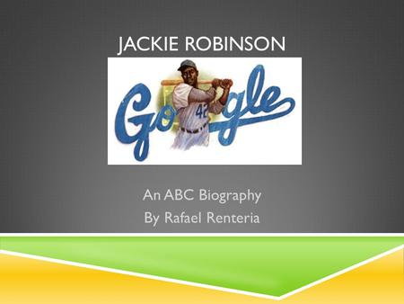 JACKIE ROBINSON An ABC Biography By Rafael Renteria.