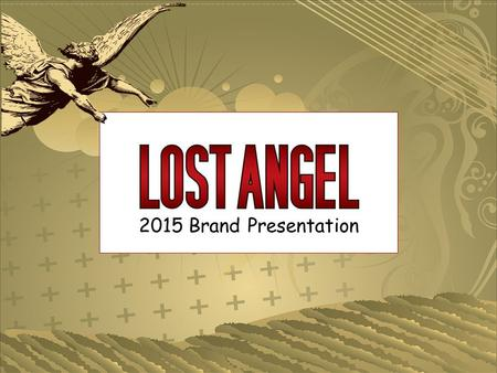 2015 Brand Presentation. NAUGHTY WINES FOR NAUGHTY TIMES Lost Angel's wines are for people who appreciate bold, edgy and iconoclastic. They are as different.