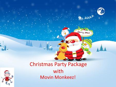 Christmas Party Package with Movin Monkeez!. Welcome! Welcome to the Movin Monkeez Christmas Package! This package is going to provide you with enough.