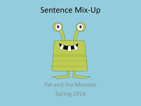 Sentence Mix-Up Pat and the Monster Spring 2014. Dad told Pat to go to bed.