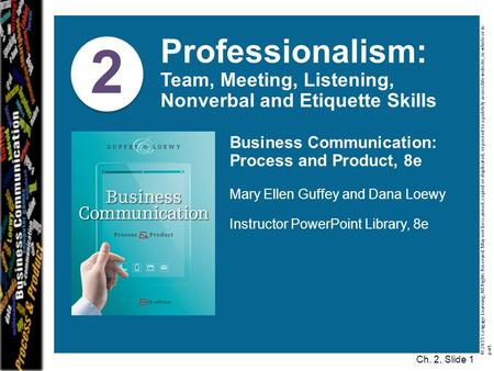 2 Professionalism: Team, Meeting, Listening, Nonverbal and Etiquette Skills Business Communication: Process and Product, 8e Mary Ellen Guffey and Dana.