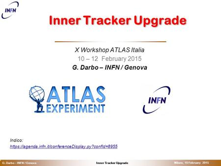 O Inner Tracker UpgradeG. Darbo – INFN / Genova Milano, 10 February 2015 Inner Tracker Upgrade X Workshop ATLAS Italia 10 – 12 February 2015 G. Darbo –