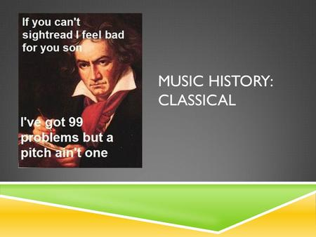 MUSIC HISTORY: CLASSICAL. IMPORTANT FIGURES/EVENTS  1750-1830  American Revolution  French Revolution  Steam Power Engine and Steamboat Invented 