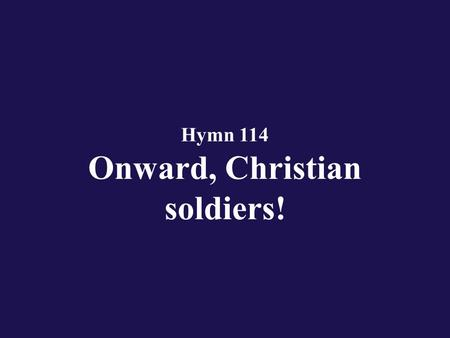 Hymn 114 Onward, Christian soldiers!. Verse 1 Onward, Christian soldiers! marching as to war;
