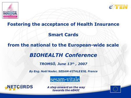 A step onward on the way towards the eEHIC Fostering the acceptance of Health Insurance Smart Cards from the national to the European-wide scale BIOHEALTH.