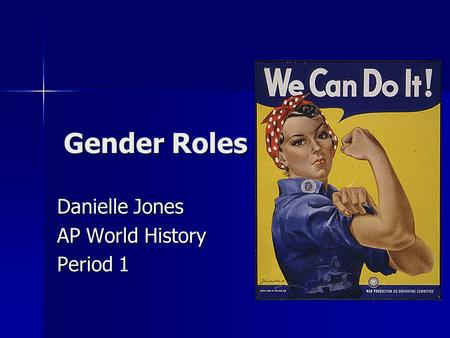 Gender Roles Danielle Jones AP World History Period 1.